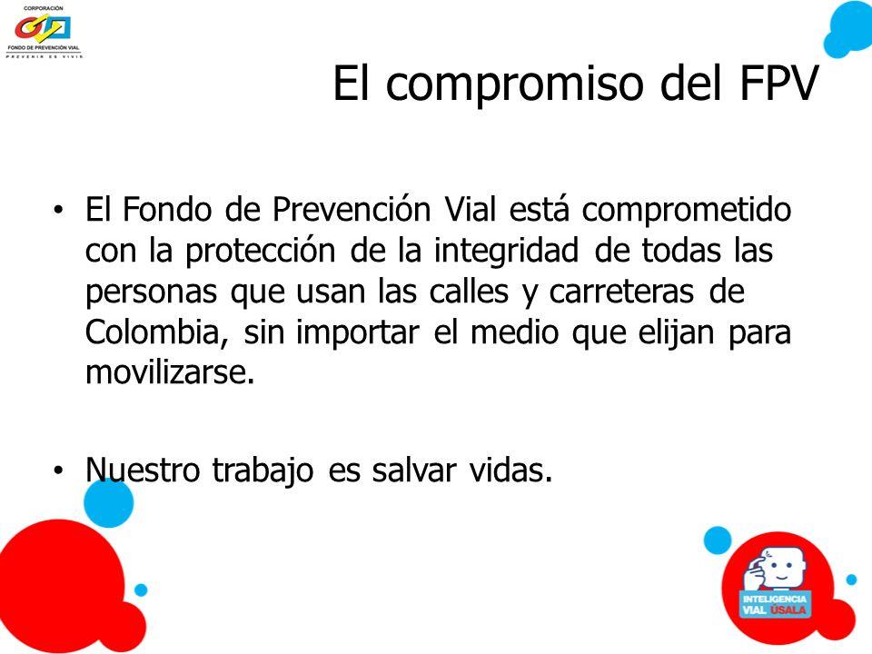 El compromiso del FPV El Fondo de Prevención Vial está comprometido con la protección de la integridad de todas las personas que usan las calles y car