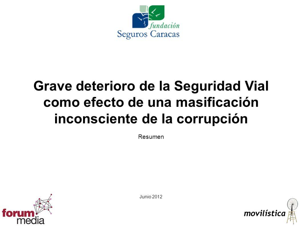 Grave deterioro de la Seguridad Vial como efecto de una masificación inconsciente de la corrupción Resumen Junio 2012