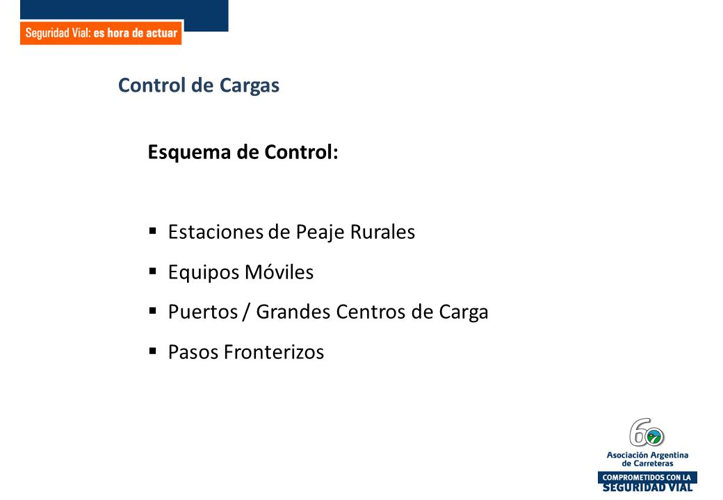 Control de Cargas Esquema de Control: Estaciones de Peaje Rurales Equipos Móviles Puertos / Grandes Centros de Carga Pasos Fronterizos