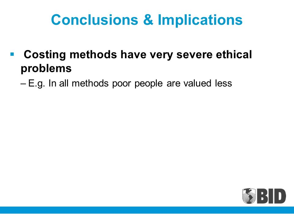Conclusions & Implications Costing methods have very severe ethical problems –E.g.
