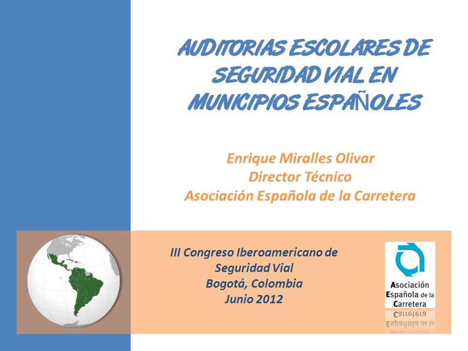 Enrique Miralles Olivar Director Técnico Asociación Española de la Carretera III Congreso Iberoamericano de Seguridad Vial Bogotá, Colombia Junio 2012