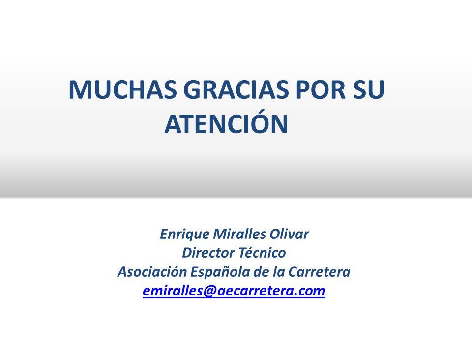 MUCHAS GRACIAS POR SU ATENCIÓN Enrique Miralles Olivar Director Técnico Asociación Española de la Carretera emiralles@aecarretera.com