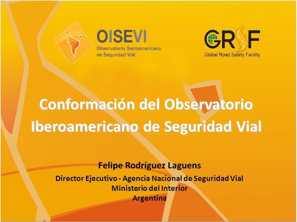 Conformación del Observatorio Iberoamericano de Seguridad Vial Felipe Rodríguez Laguens Director Ejecutivo - Agencia Nacional de Seguridad Vial Minist