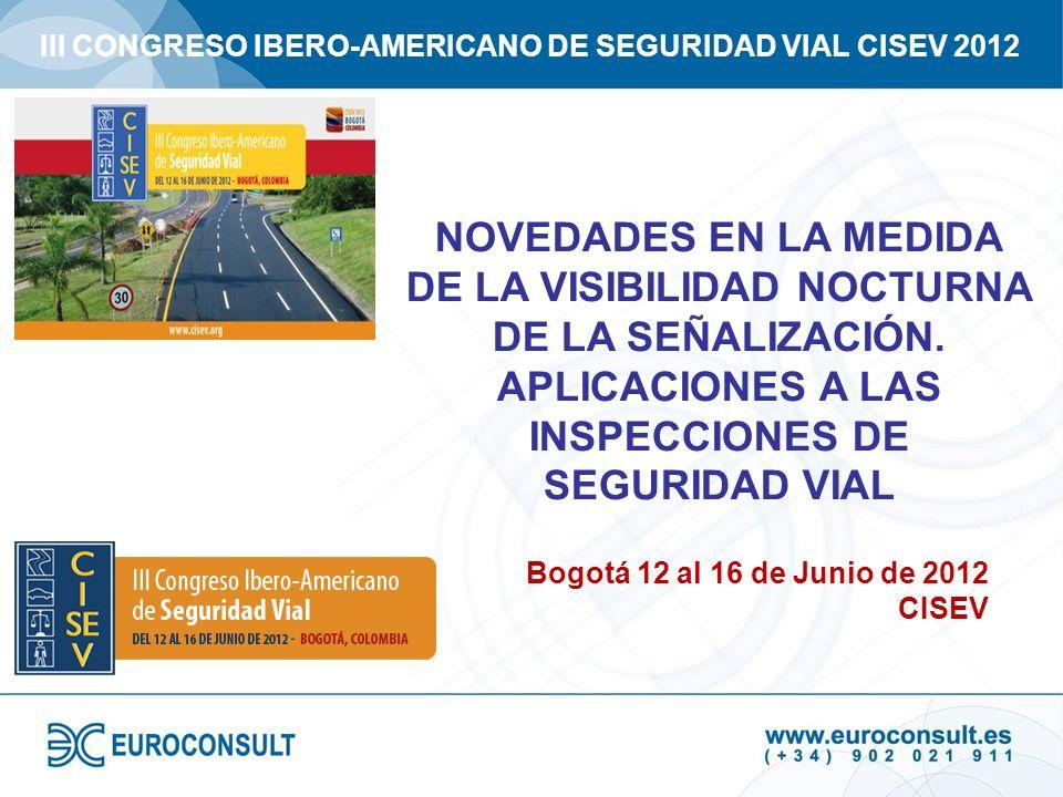 III CONGRESO IBERO-AMERICANO DE SEGURIDAD VIAL CISEV 2012 NOVEDADES EN LA MEDIDA DE LA VISIBILIDAD NOCTURNA DE LA SEÑALIZACIÓN. APLICACIONES A LAS INS