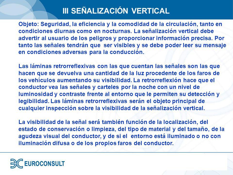 III SEÑALIZACIÓN VERTICAL Objeto: Seguridad, la eficiencia y la comodidad de la circulación, tanto en condiciones diurnas como en nocturnas. La señali