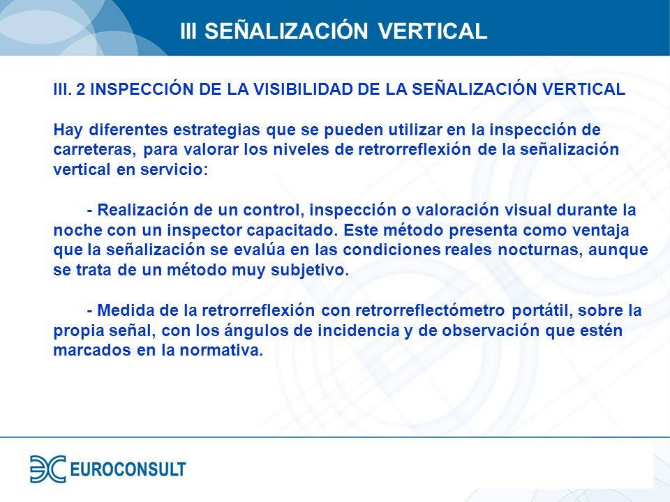 III SEÑALIZACIÓN VERTICAL III. 2 INSPECCIÓN DE LA VISIBILIDAD DE LA SEÑALIZACIÓN VERTICAL Hay diferentes estrategias que se pueden utilizar en la insp
