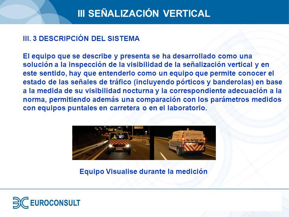 III SEÑALIZACIÓN VERTICAL III. 3 DESCRIPCIÓN DEL SISTEMA El equipo que se describe y presenta se ha desarrollado como una solución a la inspección de