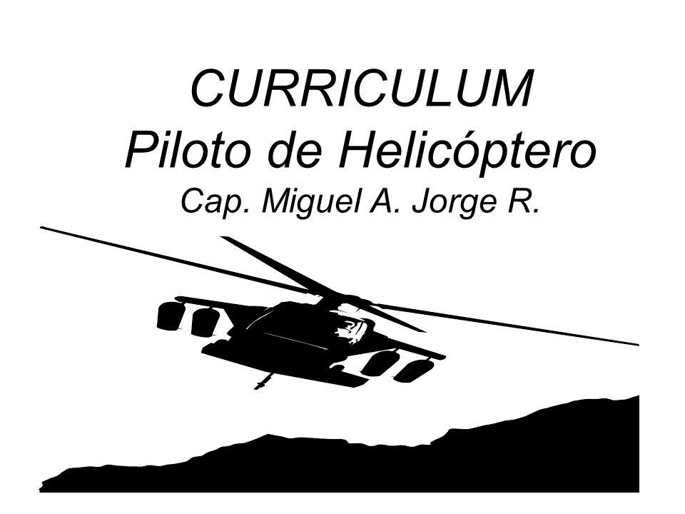 CURRICULUM Piloto de Helicóptero Cap. Miguel A. Jorge R.