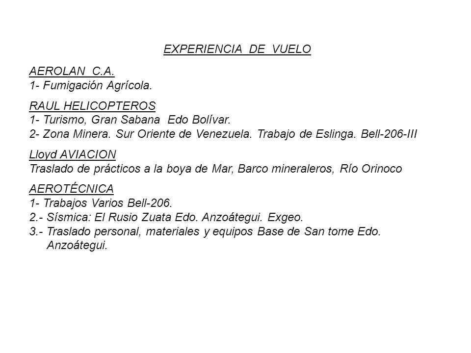 EXPERIENCIA DE VUELO AEROLAN C.A. 1- Fumigación Agrícola. RAUL HELICOPTEROS 1- Turismo, Gran Sabana Edo Bolívar. 2- Zona Minera. Sur Oriente de Venezu