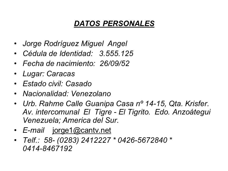 DATOS PERSONALES Jorge Rodríguez Miguel Angel Cédula de Identidad: 3.555.125 Fecha de nacimiento: 26/09/52 Lugar: Caracas Estado civil: Casado Naciona