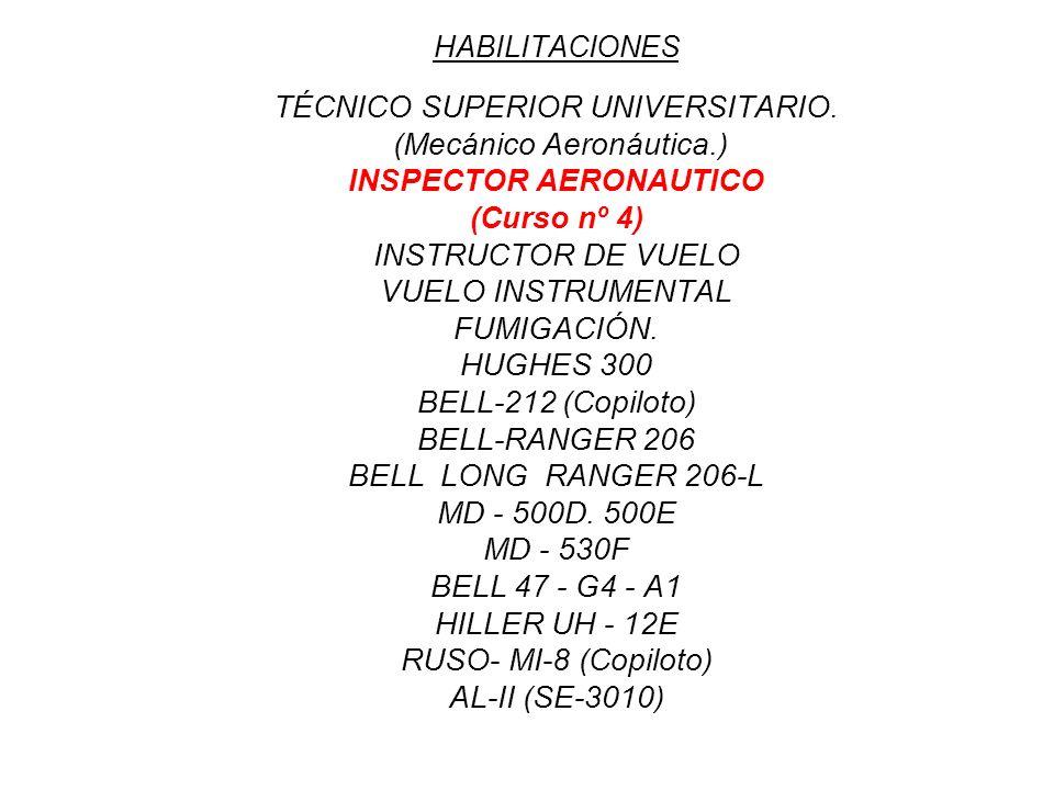 HABILITACIONES TÉCNICO SUPERIOR UNIVERSITARIO. (Mecánico Aeronáutica.) INSPECTOR AERONAUTICO (Curso nº 4) INSTRUCTOR DE VUELO VUELO INSTRUMENTAL FUMIG