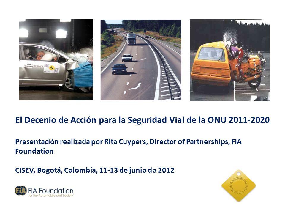 El Decenio de Acción para la Seguridad Vial de la ONU 2011-2020 Presentación realizada por Rita Cuypers, Director of Partnerships, FIA Foundation CISE