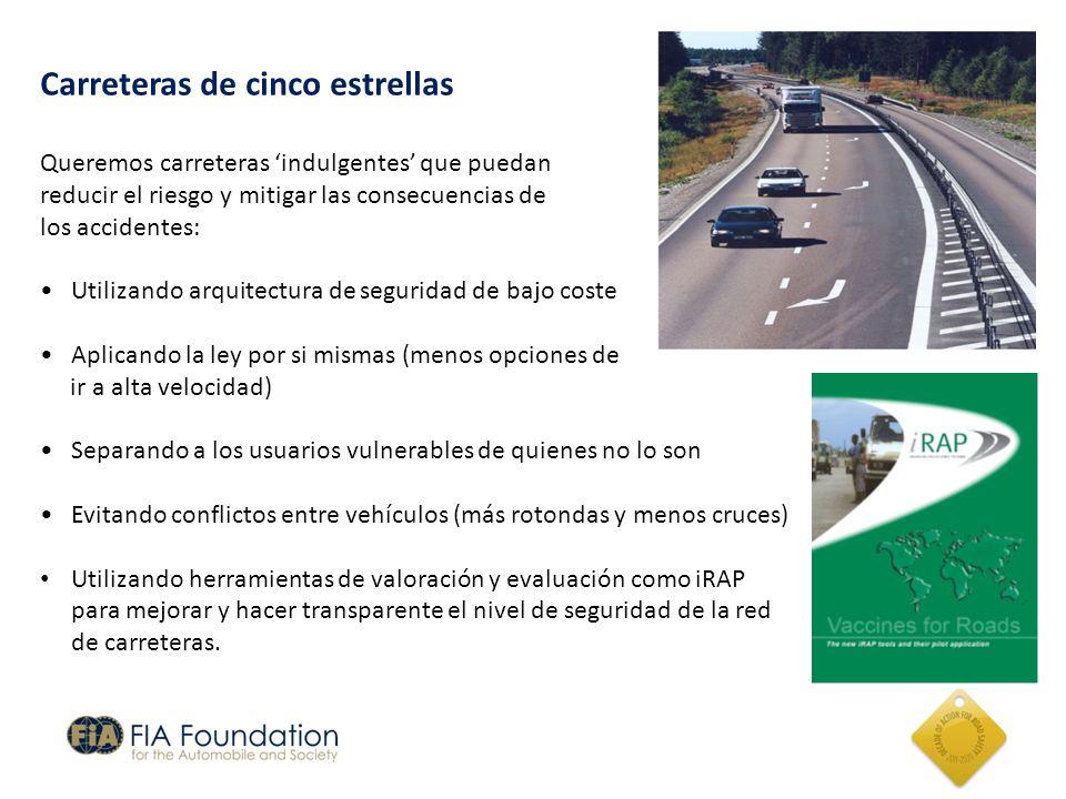 Carreteras de cinco estrellas Queremos carreteras indulgentes que puedan reducir el riesgo y mitigar las consecuencias de los accidentes: Utilizando a