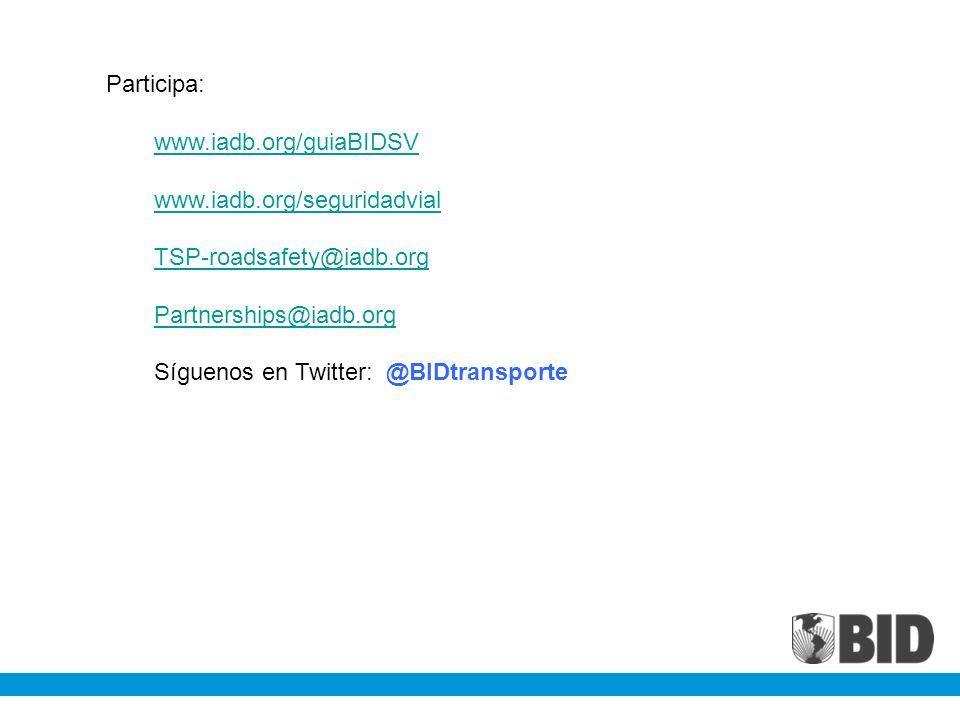 Participa: www.iadb.org/guiaBIDSV www.iadb.org/seguridadvial TSP-roadsafety@iadb.org Partnerships@iadb.org Síguenos en Twitter: @BIDtransporte