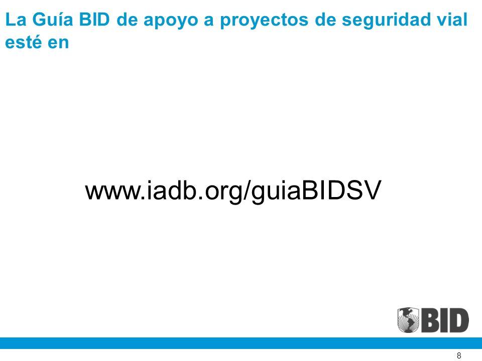 8 www.iadb.org/guiaBIDSV La Guía BID de apoyo a proyectos de seguridad vial esté en