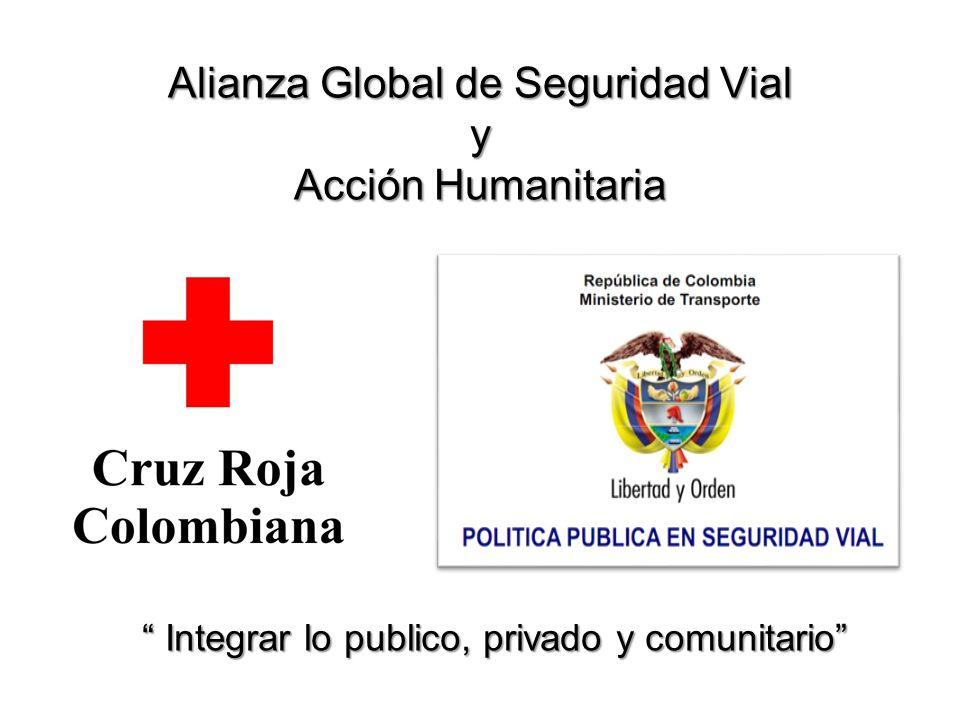 Alianza Global de Seguridad Vial y Acción Humanitaria Integrar lo publico, privado y comunitario Integrar lo publico, privado y comunitario