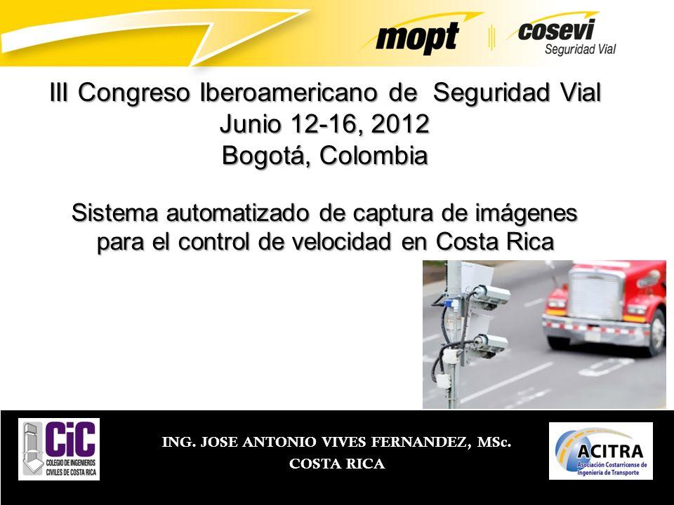 ING. JOSE ANTONIO VIVES FERNANDEZ, MSc. COSTA RICA III Congreso Iberoamericano de Seguridad Vial Junio 12-16, 2012 Bogotá, Colombia Sistema automatiza