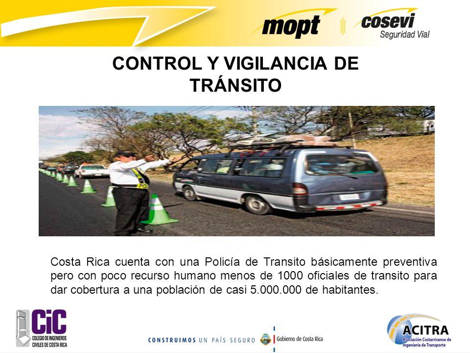CONTROL Y VIGILANCIA DE TRÁNSITO Costa Rica cuenta con una Policía de Transito básicamente preventiva pero con poco recurso humano menos de 1000 ofici