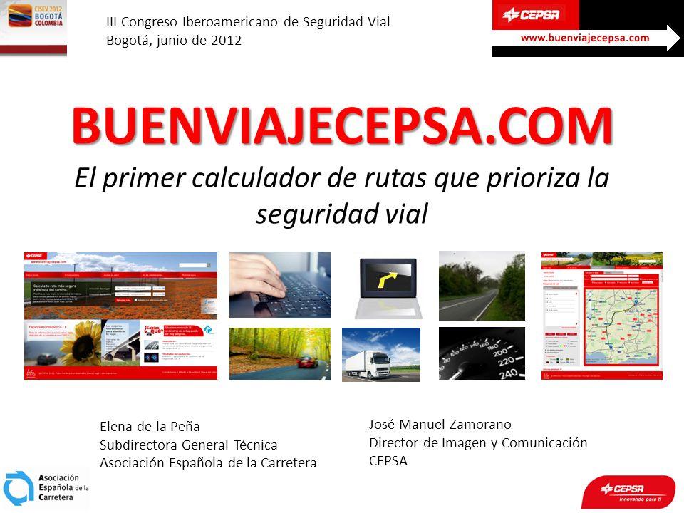 BUENVIAJECEPSA.COM BUENVIAJECEPSA.COM El primer calculador de rutas que prioriza la seguridad vial Elena de la Peña Subdirectora General Técnica Asoci