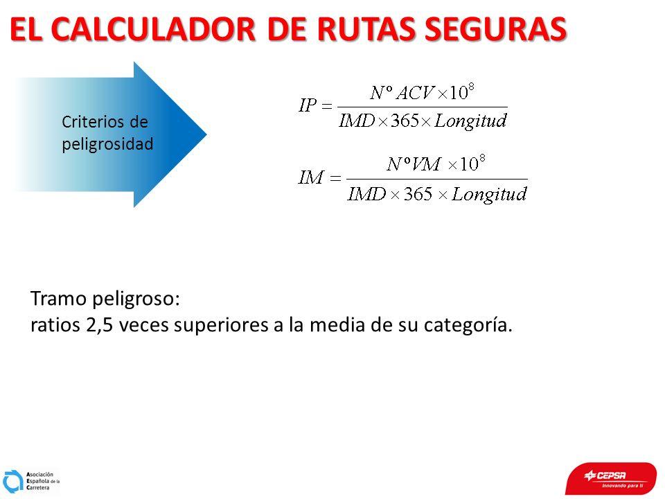 EL CALCULADOR DE RUTAS SEGURAS Criterios de peligrosidad Tramo peligroso: ratios 2,5 veces superiores a la media de su categoría.