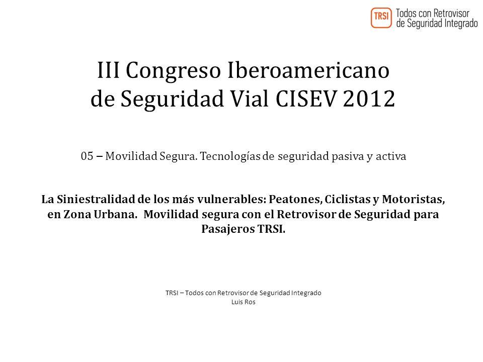 III Congreso Iberoamericano de Seguridad Vial CISEV 2012 05 – Movilidad Segura. Tecnolog í as de seguridad pasiva y activa La Siniestralidad de los m