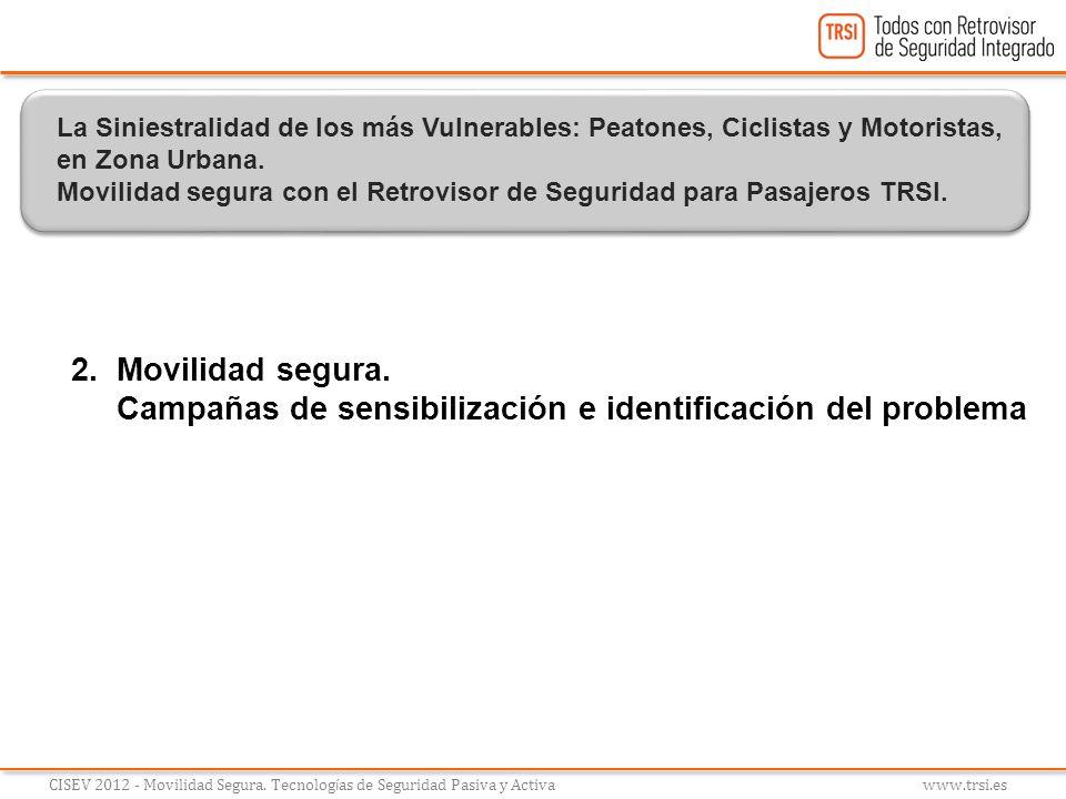 2. Movilidad segura. Campañas de sensibilización e identificación del problema CISEV 2012 - Movilidad Segura. Tecnolog í as de Seguridad Pasiva y Acti
