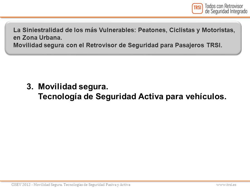 3. Movilidad segura. Tecnología de Seguridad Activa para vehículos. CISEV 2012 - Movilidad Segura. Tecnolog í as de Seguridad Pasiva y Activa www.trsi