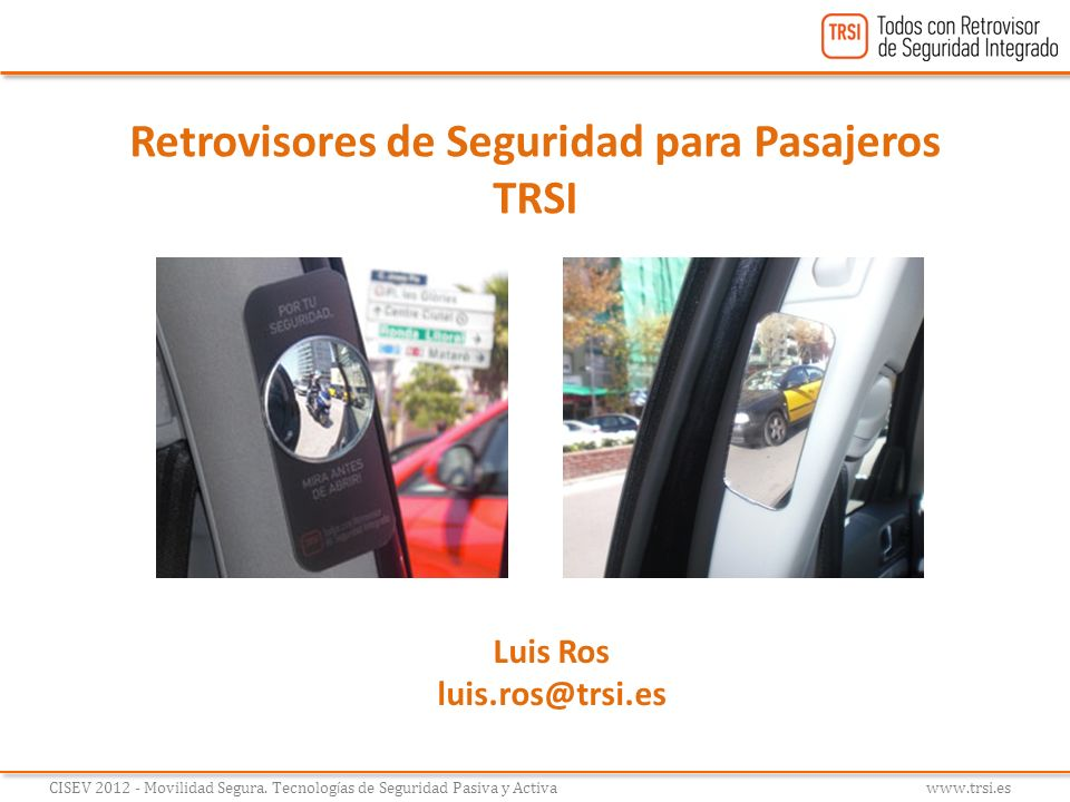 CISEV 2012 - Movilidad Segura. Tecnolog í as de Seguridad Pasiva y Activa www.trsi.es Retrovisores de Seguridad para Pasajeros TRSI Luis Ros luis.ros@