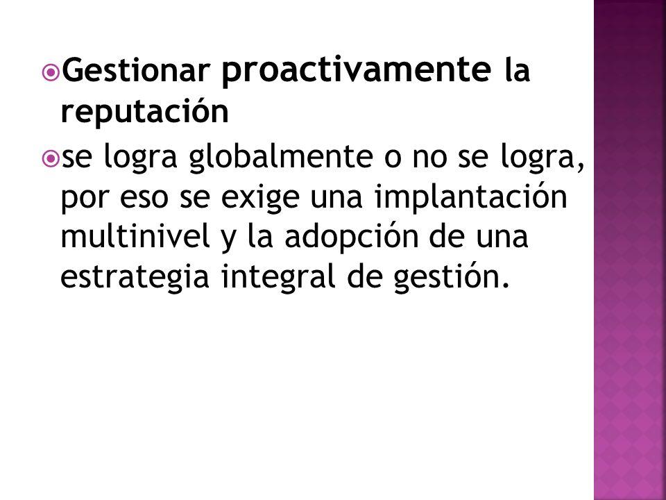 Gestionar proactivamente la reputación se logra globalmente o no se logra, por eso se exige una implantación multinivel y la adopción de una estrategi