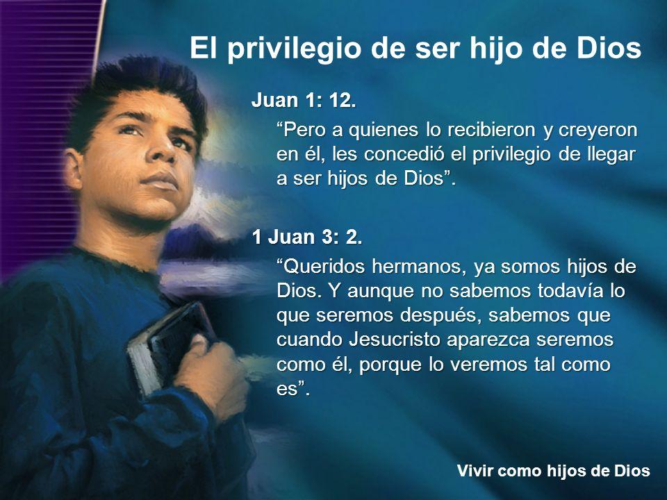 El privilegio de ser hijo de Dios Vivir como hijos de Dios Juan 1: 12. Pero a quienes lo recibieron y creyeron en él, les concedió el privilegio de ll
