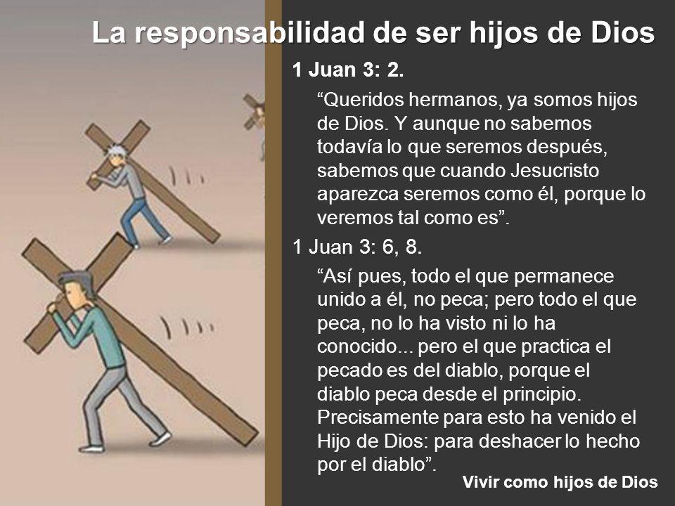 La responsabilidad de ser hijos de Dios Vivir como hijos de Dios 1 Juan 3: 2. Queridos hermanos, ya somos hijos de Dios. Y aunque no sabemos todavía l