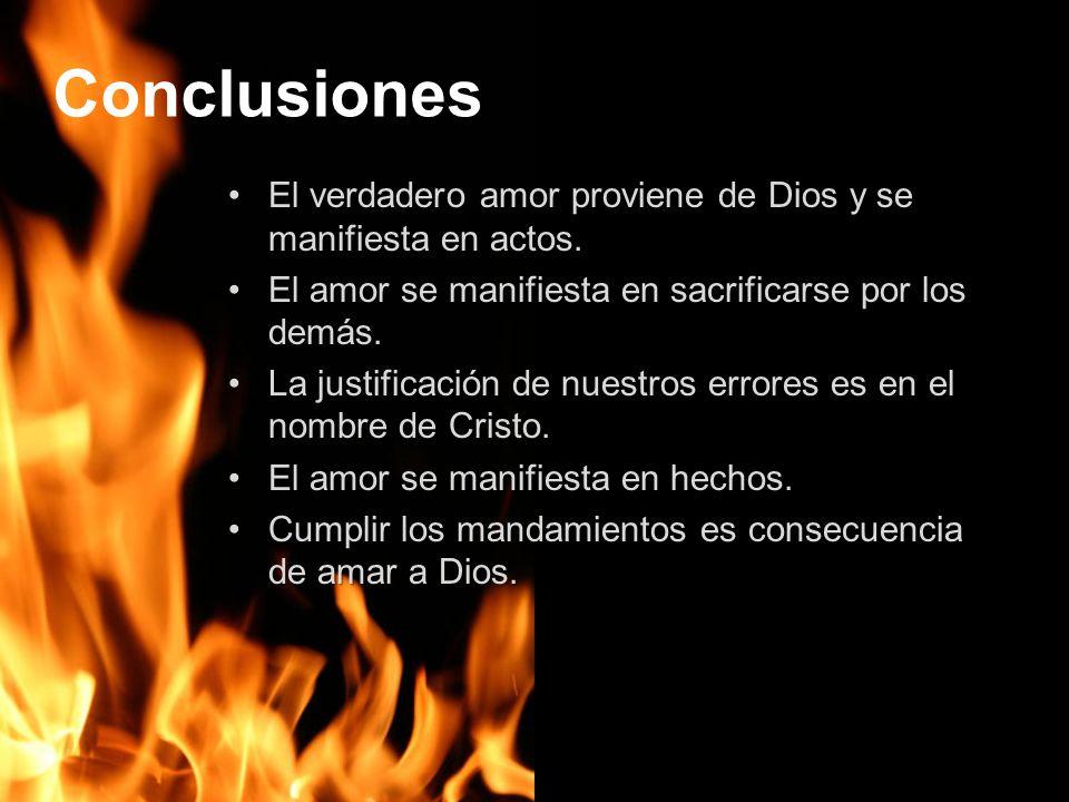 Conclusiones El verdadero amor proviene de Dios y se manifiesta en actos.El verdadero amor proviene de Dios y se manifiesta en actos. El amor se manif