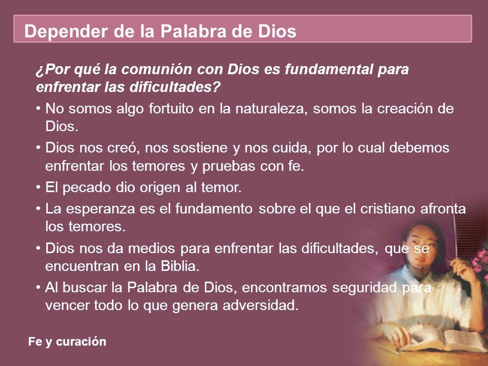 Fe y curación Depender de la Palabra de Dios ¿Por qué la comunión con Dios es fundamental para enfrentar las dificultades? No somos algo fortuito en l