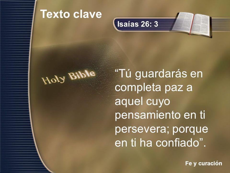 Isaías 26: 3 Tú guardarás en completa paz a aquel cuyo pensamiento en ti persevera; porque en ti ha confiado. Texto clave