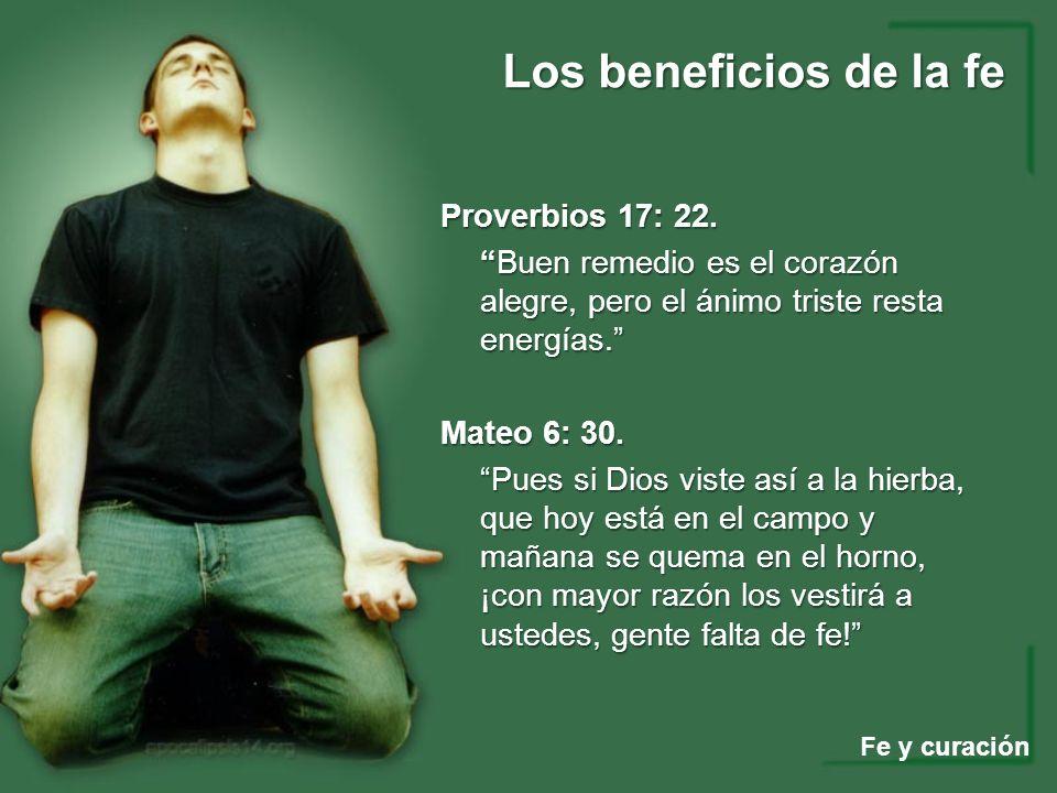 Los beneficios de la fe Fe y curación Proverbios 17: 22. Buen remedio es el corazón alegre, pero el ánimo triste resta energías.Buen remedio es el cor