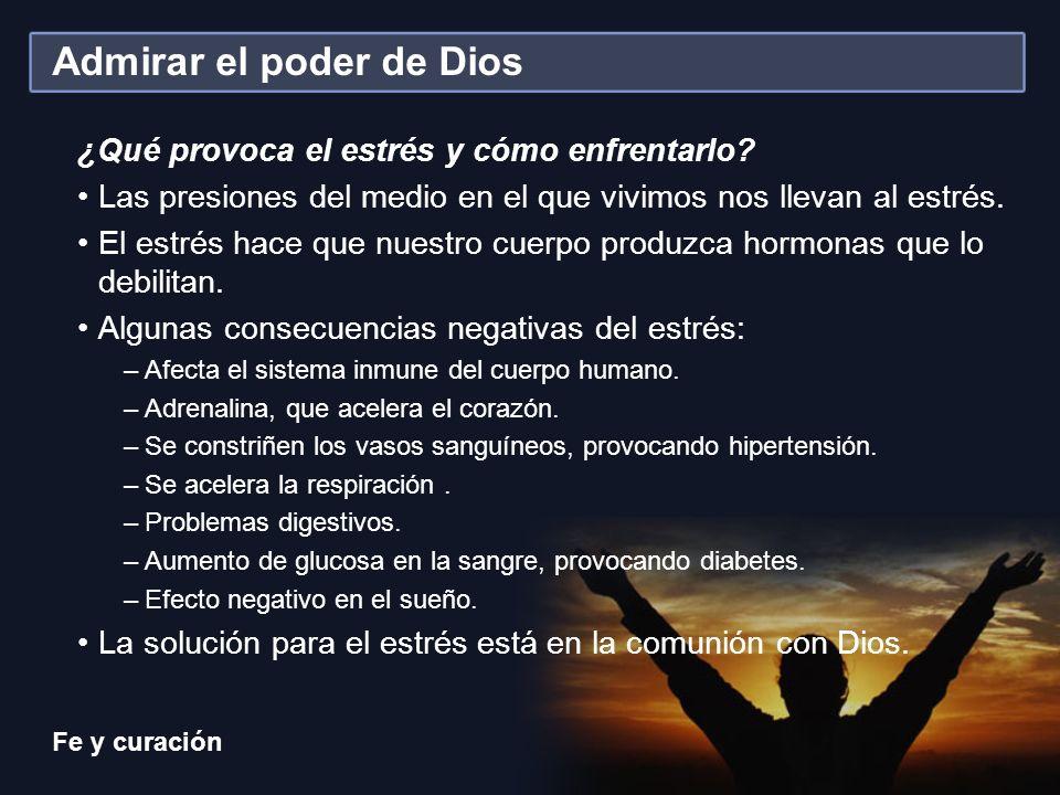 Fe y curación Admirar el poder de Dios ¿Qué provoca el estrés y cómo enfrentarlo? Las presiones del medio en el que vivimos nos llevan al estrés. El e