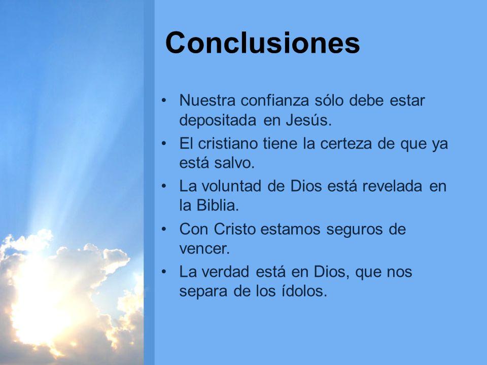 Conclusiones Nuestra confianza sólo debe estar depositada en Jesús. El cristiano tiene la certeza de que ya está salvo. La voluntad de Dios está revel