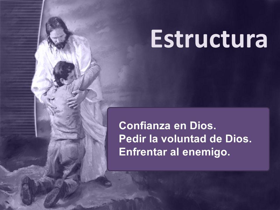 Estructura Confianza en Dios. Pedir la voluntad de Dios. Enfrentar al enemigo.