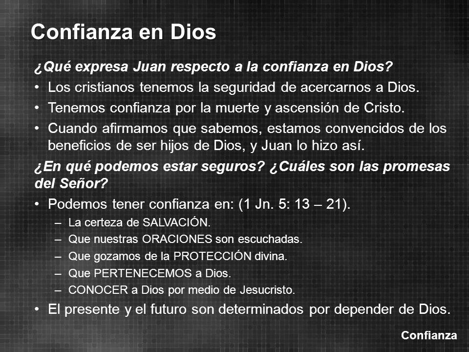 Confianza Confianza en Dios ¿Qué expresa Juan respecto a la confianza en Dios? Los cristianos tenemos la seguridad de acercarnos a Dios. Tenemos confi