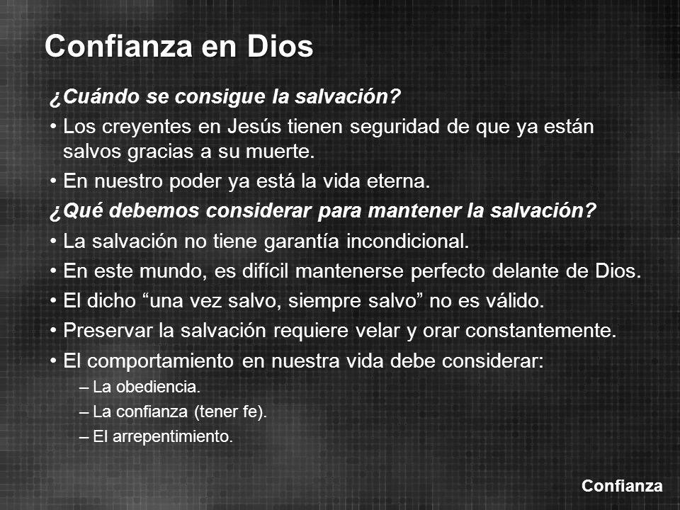 Confianza Confianza en Dios ¿Cuándo se consigue la salvación? Los creyentes en Jesús tienen seguridad de que ya están salvos gracias a su muerte. En n