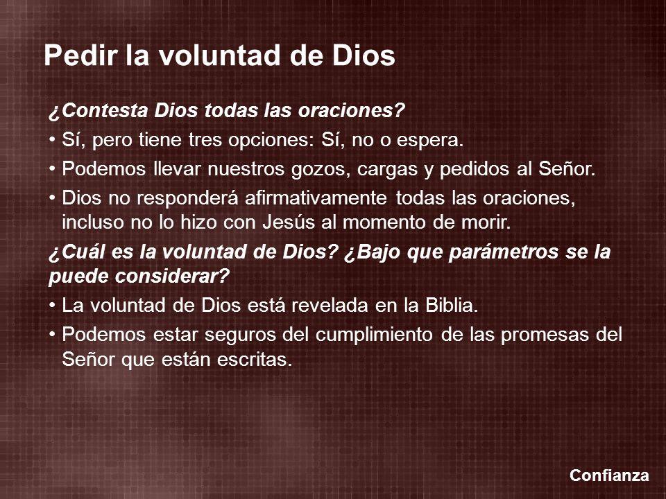 Confianza Pedir la voluntad de Dios ¿Contesta Dios todas las oraciones? Sí, pero tiene tres opciones: Sí, no o espera. Podemos llevar nuestros gozos,