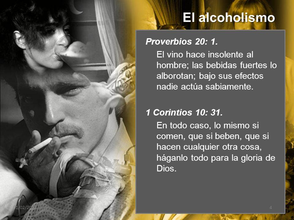 El alcoholismo 01/02/20144 Proverbios 20: 1. El vino hace insolente al hombre; las bebidas fuertes lo alborotan; bajo sus efectos nadie actúa sabiamen