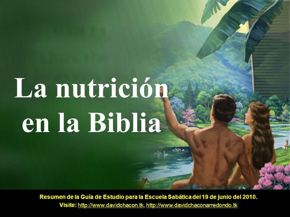 La nutrición en la Biblia Resumen de la Guía de Estudio para la Escuela Sabática del 19 de junio del 2010. Visite: http://www.davidchacon.tk, http://w