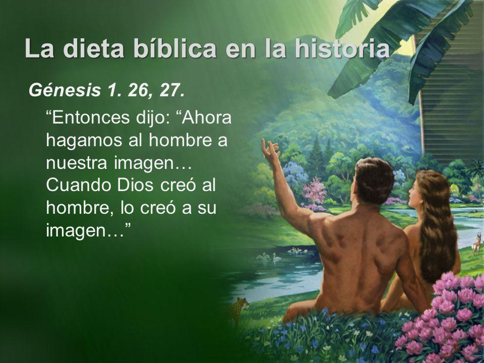 La dieta bíblica en la historia 3 Génesis 1. 26, 27. Entonces dijo: Ahora hagamos al hombre a nuestra imagen… Cuando Dios creó al hombre, lo creó a su
