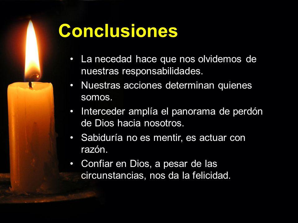Conclusiones La necedad hace que nos olvidemos de nuestras responsabilidades.La necedad hace que nos olvidemos de nuestras responsabilidades. Nuestras