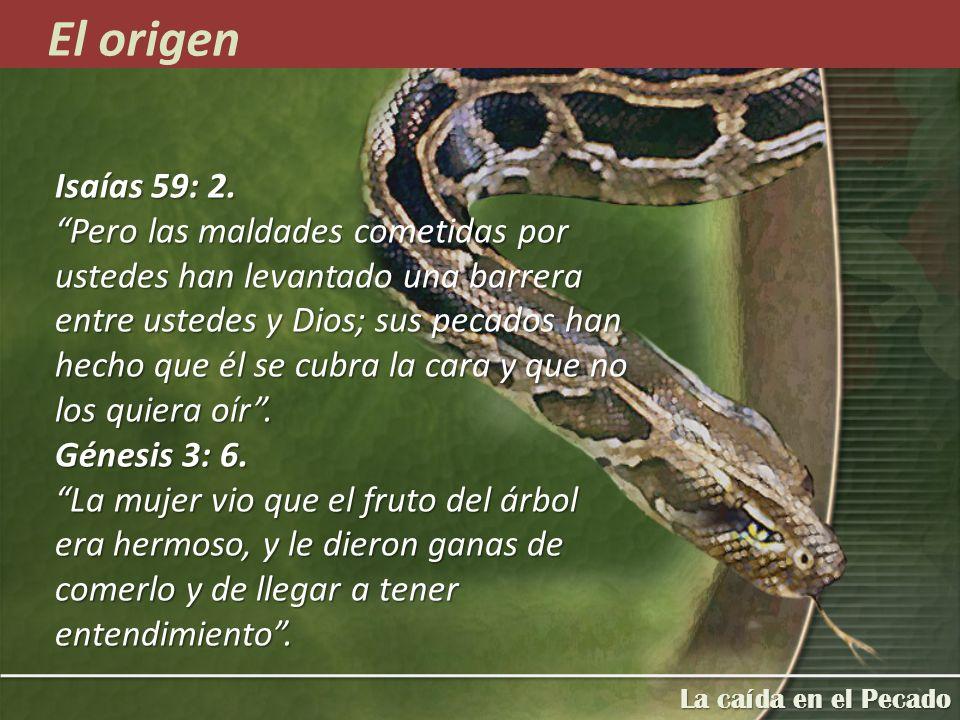 Isaías 59: 2. Pero las maldades cometidas por ustedes han levantado una barrera entre ustedes y Dios; sus pecados han hecho que él se cubra la cara y