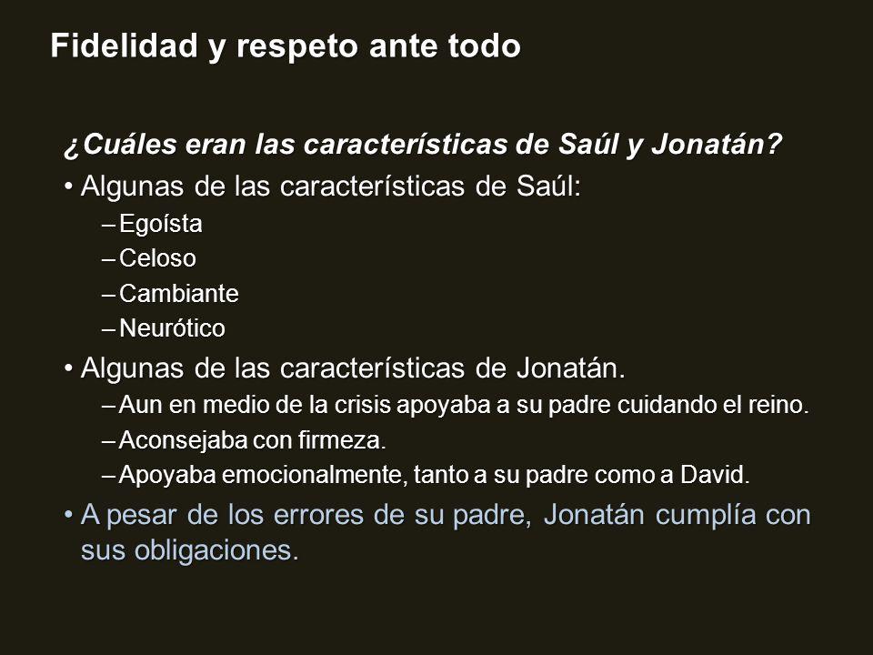 Fidelidad y respeto ante todo ¿Cuáles eran las características de Saúl y Jonatán? Algunas de las características de Saúl:Algunas de las característica