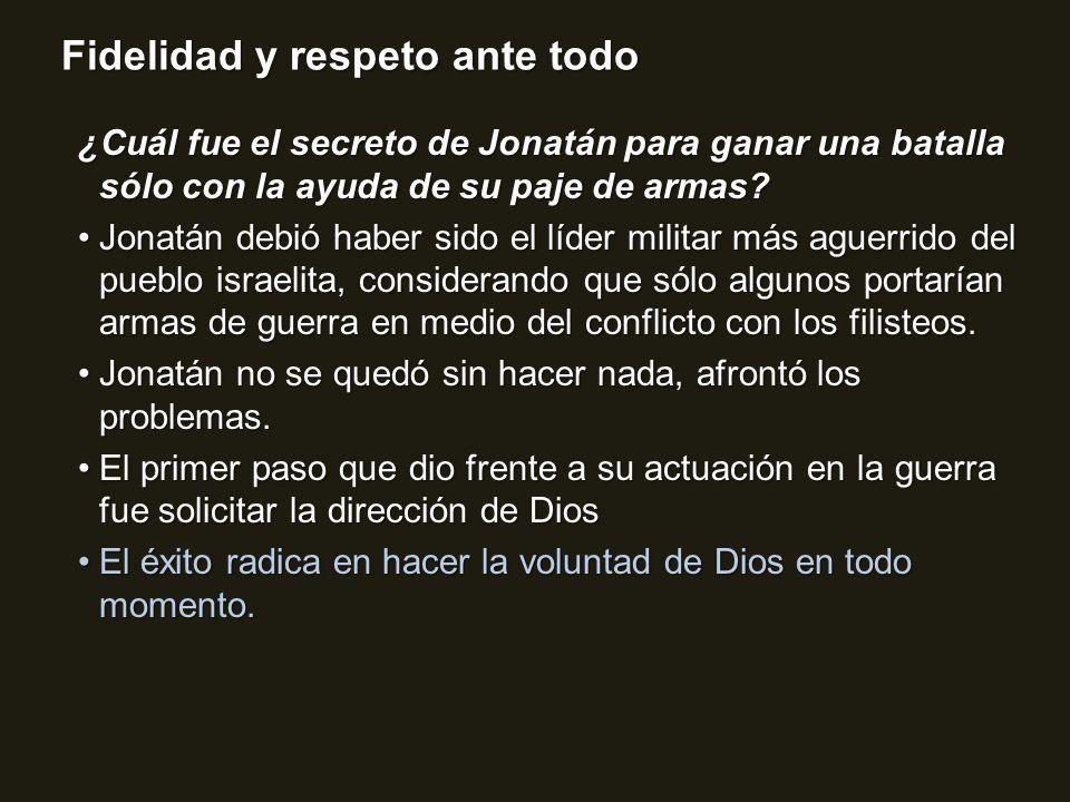 Fidelidad y respeto ante todo ¿Cuál fue el secreto de Jonatán para ganar una batalla sólo con la ayuda de su paje de armas? Jonatán debió haber sido e