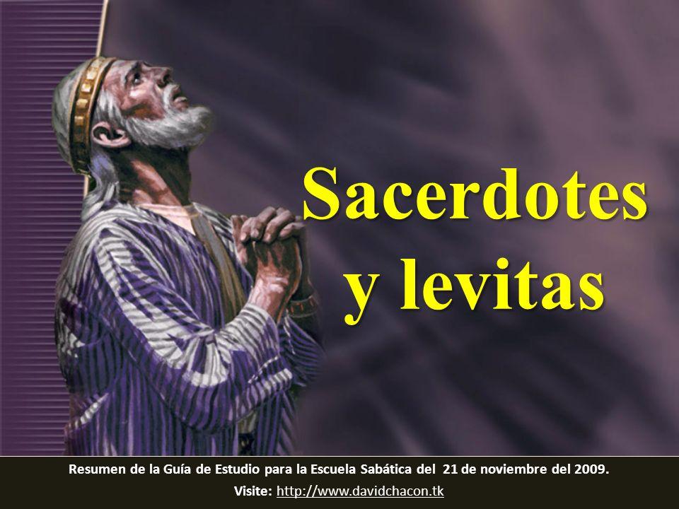 Resumen de la Guía de Estudio para la Escuela Sabática del 21 de noviembre del 2009. Visite: http://www.davidchacon.tkhttp://www.davidchacon.tk Sacerd