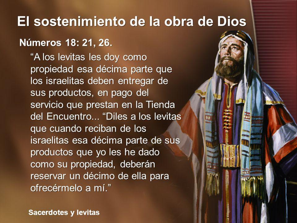 Sacerdotes y levitas El sostenimiento de la obra de Dios Números 18: 21, 26. A los levitas les doy como propiedad esa décima parte que los israelitas